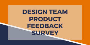 DESIGN TEAM PRODUCT FEEDBACK SURVEY.png